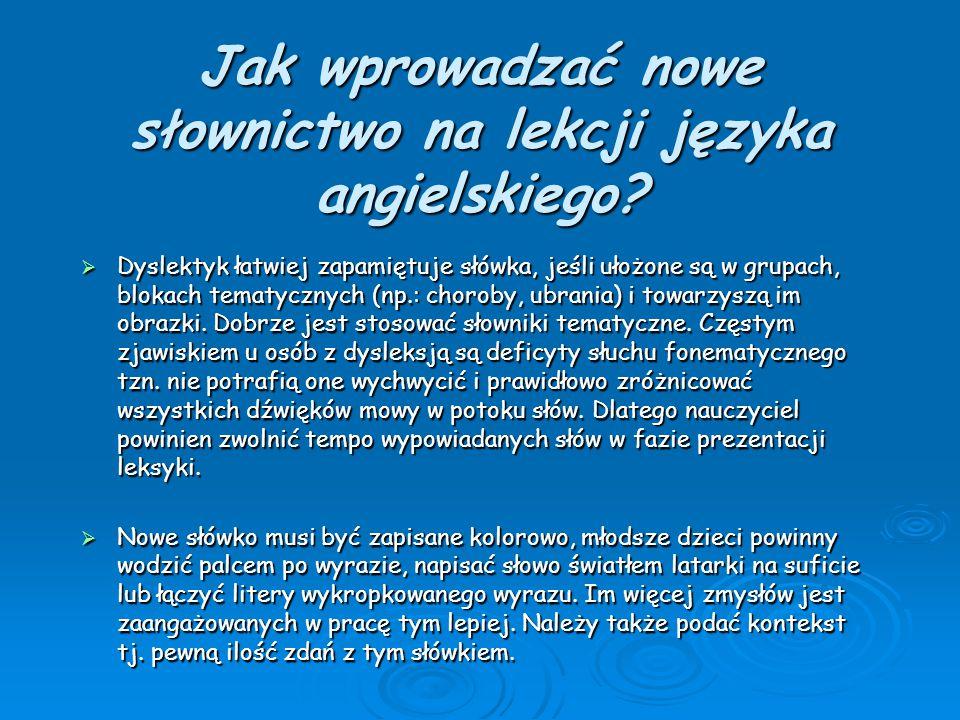Jak wprowadzać nowe słownictwo na lekcji języka angielskiego?  Dyslektyk łatwiej zapamiętuje słówka, jeśli ułożone są w grupach, blokach tematycznych