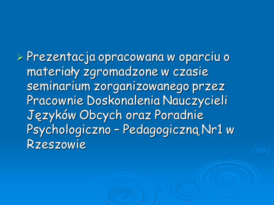  Prezentacja opracowana w oparciu o materiały zgromadzone w czasie seminarium zorganizowanego przez Pracownie Doskonalenia Nauczycieli Języków Obcych
