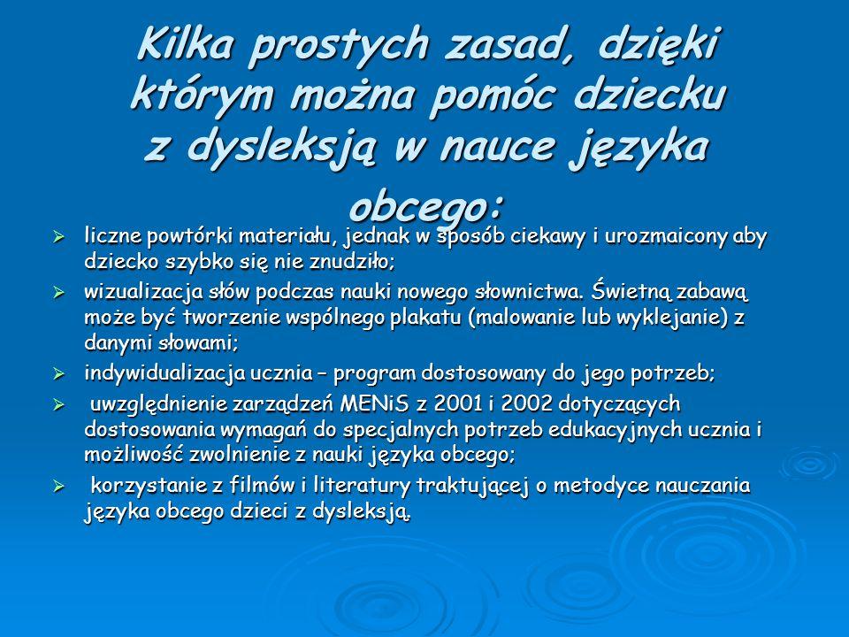 Kilka prostych zasad, dzięki którym można pomóc dziecku z dysleksją w nauce języka obcego:  liczne powtórki materiału, jednak w sposób ciekawy i uroz