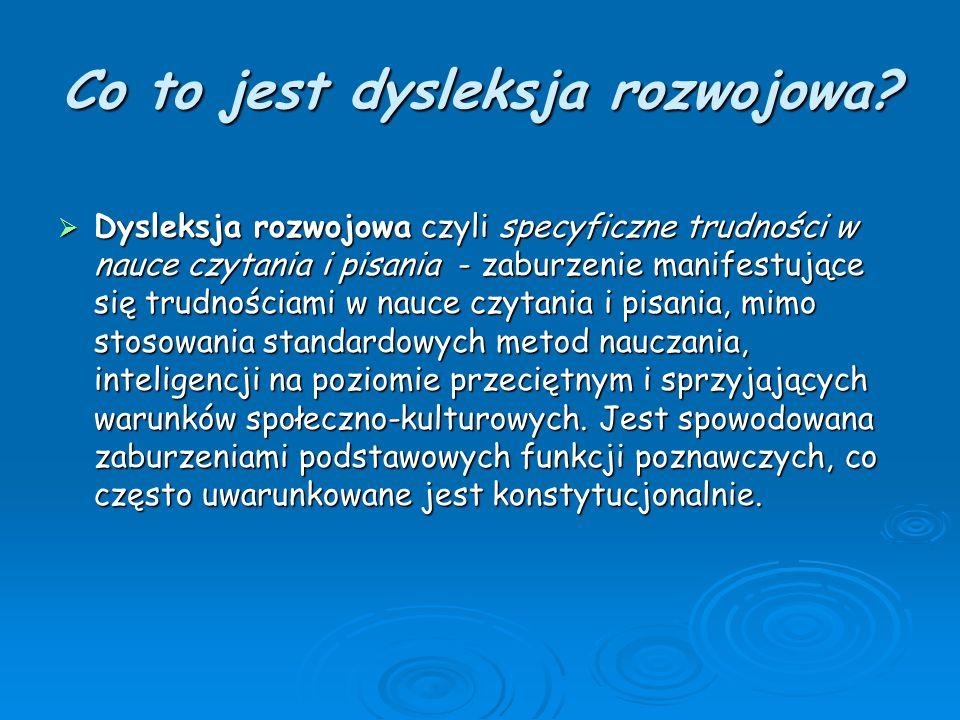 Co to jest dysleksja rozwojowa?  Dysleksja rozwojowa czyli specyficzne trudności w nauce czytania i pisania - zaburzenie manifestujące się trudnościa