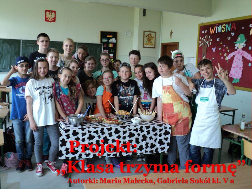Projekt: Projekt:,,Klasa trzyma formę'',,Klasa trzyma formę'' Autorki: Maria Małecka, Gabriela Sokół kl.