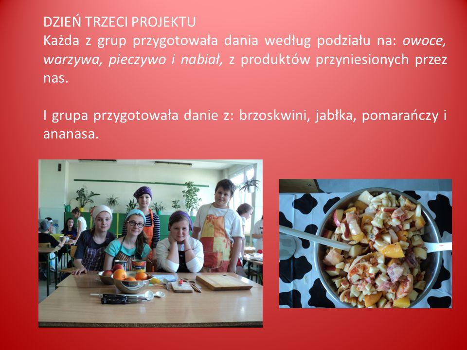 DZIEŃ TRZECI PROJEKTU Każda z grup przygotowała dania według podziału na: owoce, warzywa, pieczywo i nabiał, z produktów przyniesionych przez nas.