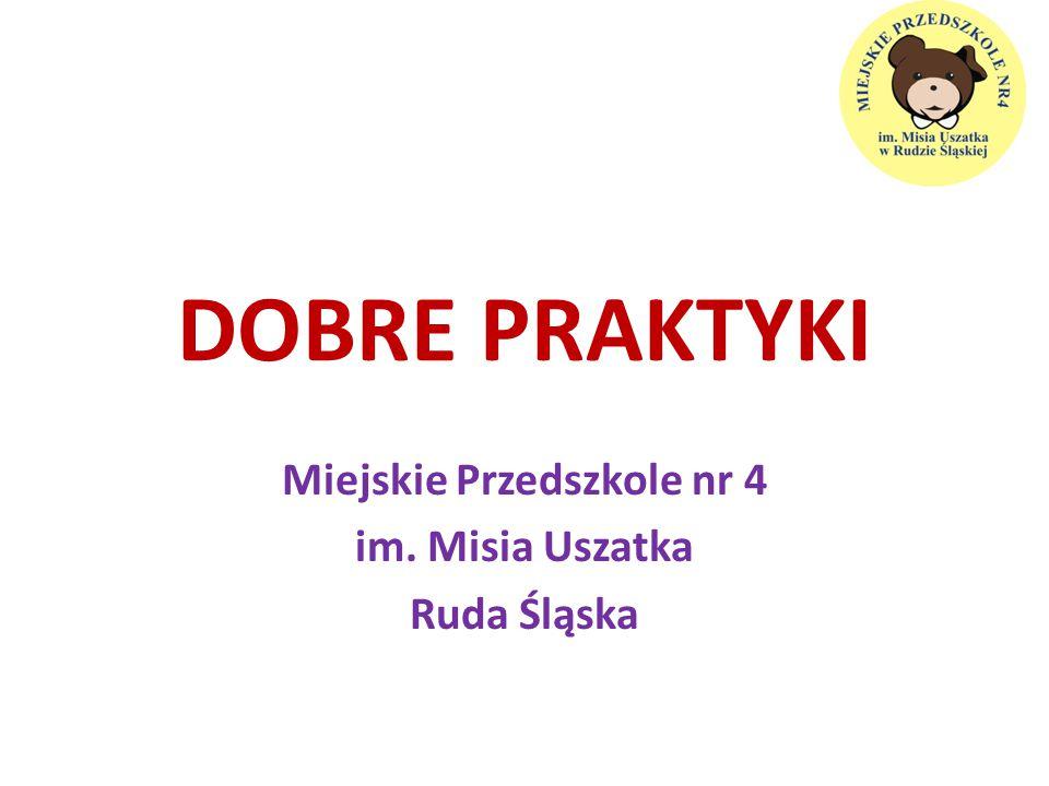 DOBRE PRAKTYKI Miejskie Przedszkole nr 4 im. Misia Uszatka Ruda Śląska