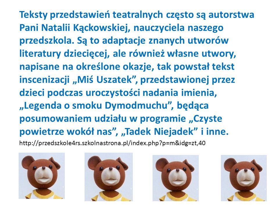 Teksty przedstawień teatralnych często są autorstwa Pani Natalii Kąckowskiej, nauczyciela naszego przedszkola. Są to adaptacje znanych utworów literat