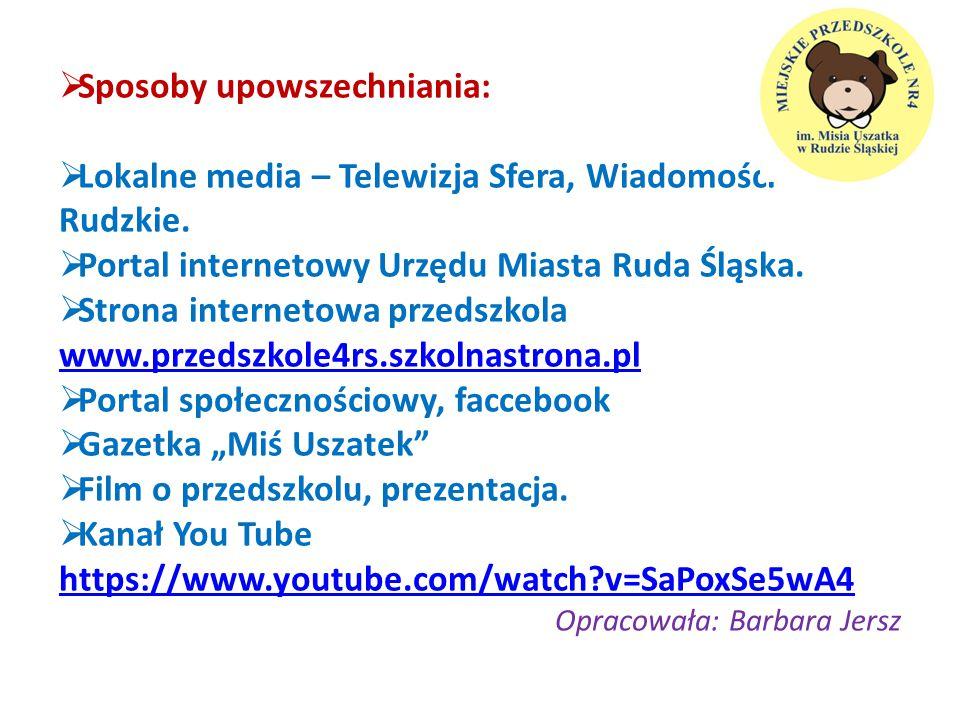  Sposoby upowszechniania:  Lokalne media – Telewizja Sfera, Wiadomości Rudzkie.  Portal internetowy Urzędu Miasta Ruda Śląska.  Strona internetowa