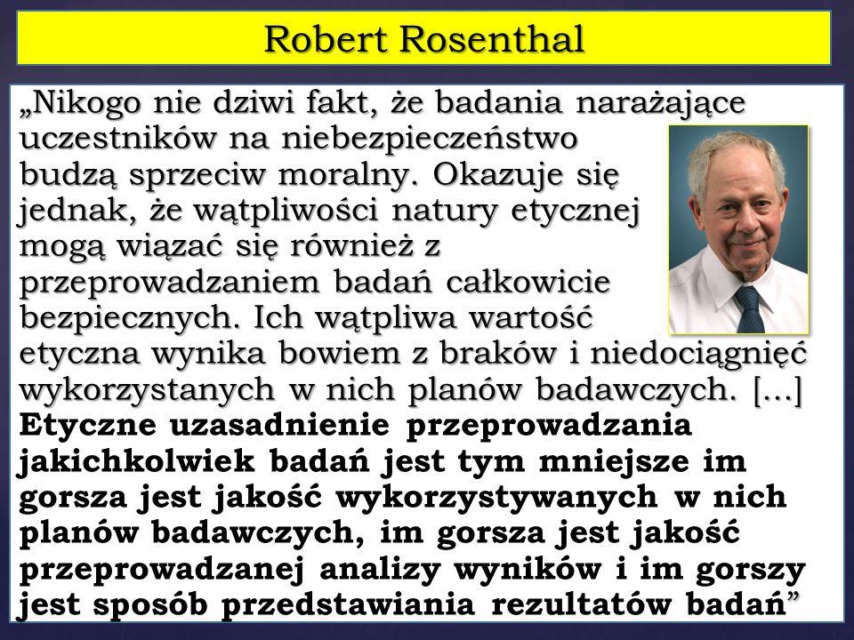 """Robert Rosenthal """"Nikogo nie dziwi fakt, że badania narażające uczestników na niebezpieczeństwo budzą sprzeciw moralny. Okazuje się jednak, że wątpliw"""