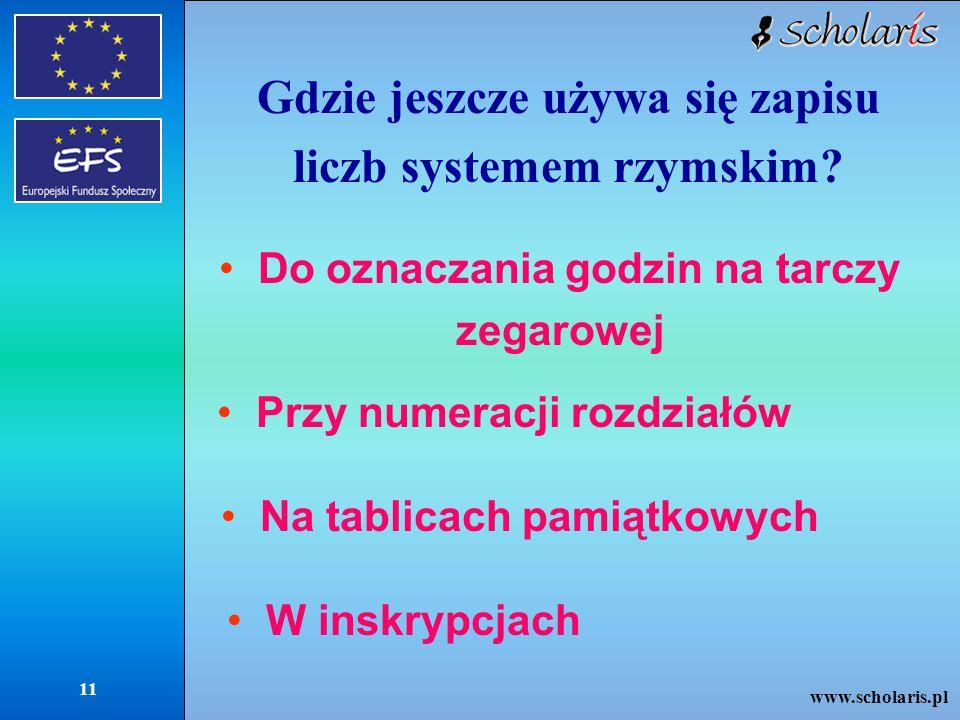 www.scholaris.pl 11 Gdzie jeszcze używa się zapisu liczb systemem rzymskim.