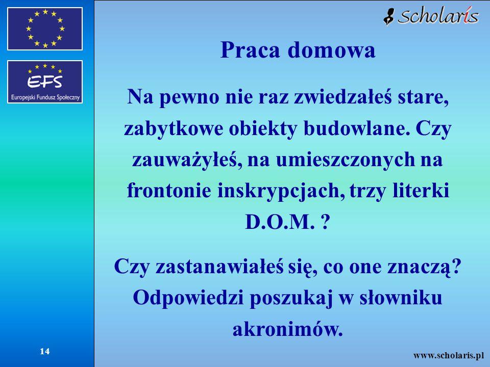 www.scholaris.pl 14 Praca domowa Na pewno nie raz zwiedzałeś stare, zabytkowe obiekty budowlane.