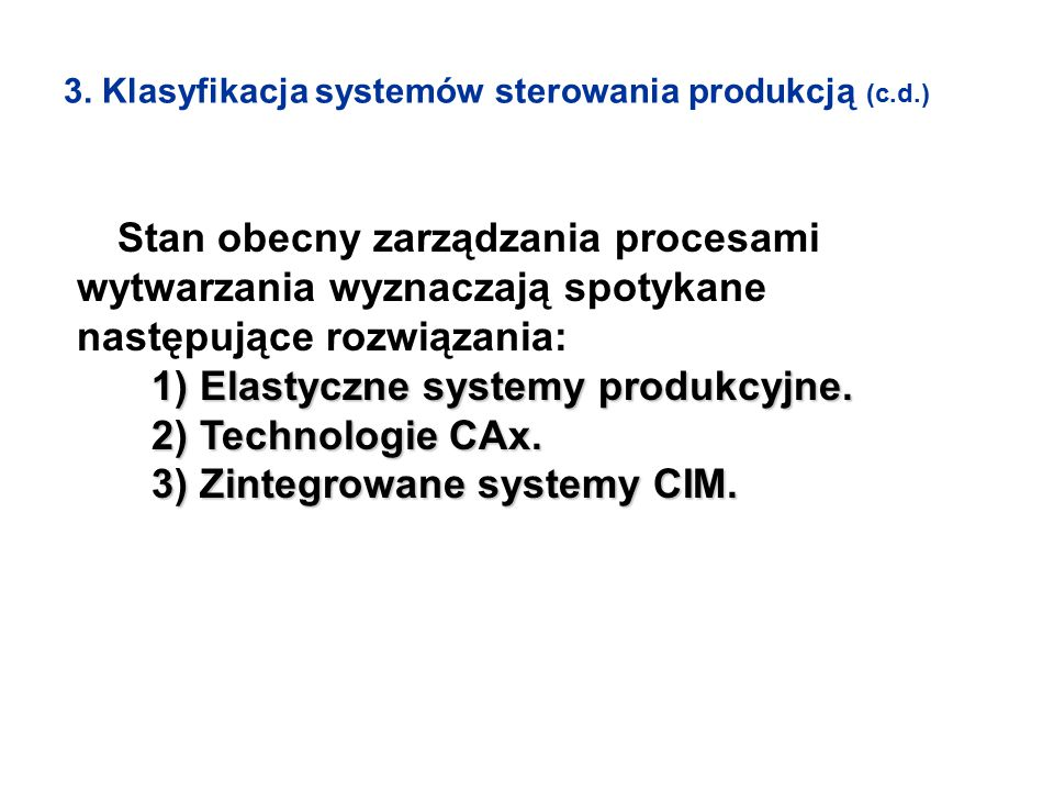 3. Klasyfikacja systemów sterowania produkcją (c.d.) Stan obecny zarządzania procesami wytwarzania wyznaczają spotykane następujące rozwiązania: 1) El