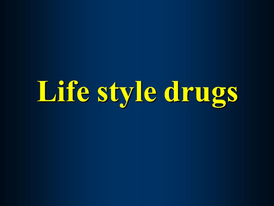 Life style drugs