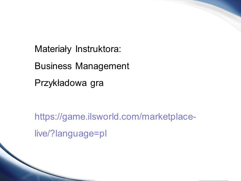 Materiały Instruktora: Business Management Przykładowa gra https://game.ilsworld.com/marketplace- live/?language=pl