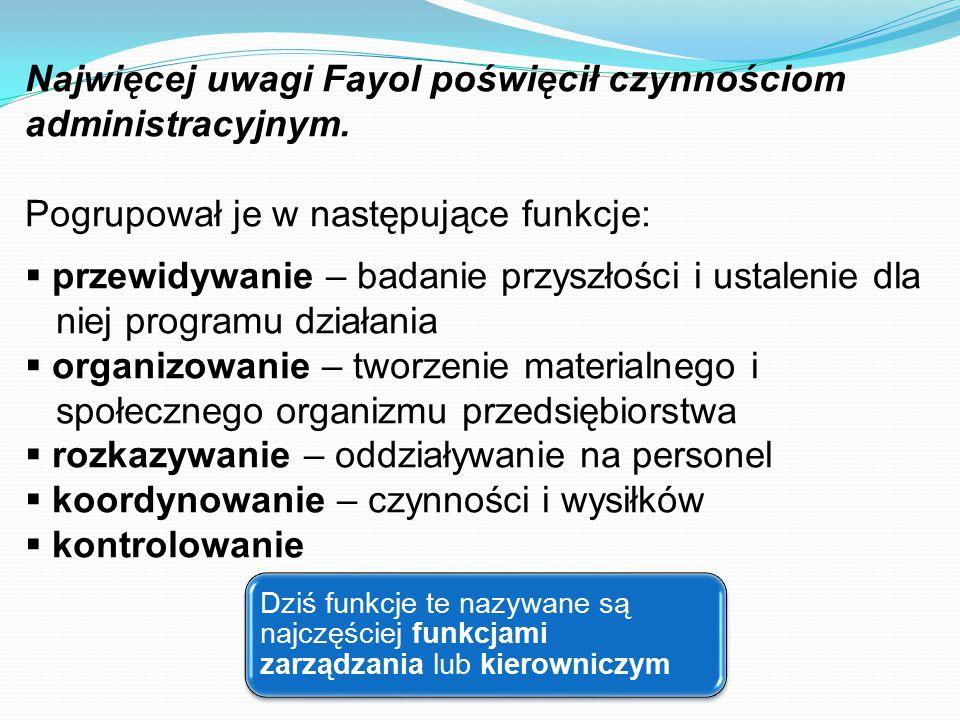 Najwięcej uwagi Fayol poświęcił czynnościom administracyjnym. Pogrupował je w następujące funkcje:  przewidywanie – badanie przyszłości i ustalenie d