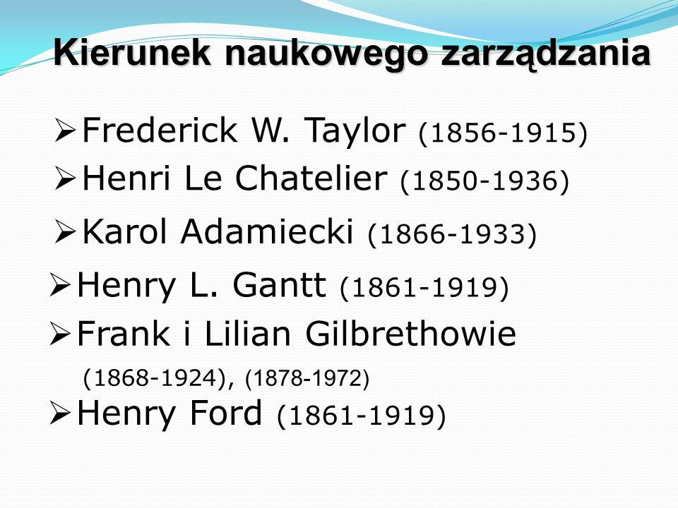 Kierunek naukowego zarządzania  Frederick W. Taylor (1856-1915)  Henri Le Chatelier (1850-1936)  Henry L. Gantt (1861-1919)  Frank i Lilian Gilbre