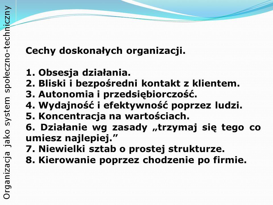 Organizacja jako system społeczno-techniczny Cechy doskonałych organizacji. 1. Obsesja działania. 2. Bliski i bezpośredni kontakt z klientem. 3. Auton