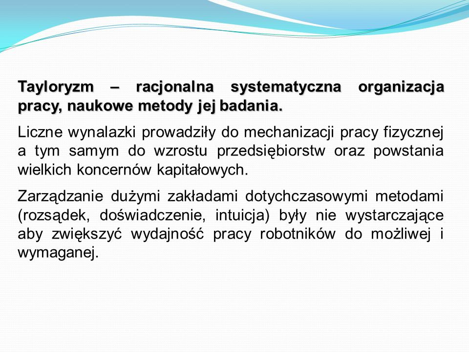 Tayloryzm – racjonalna systematyczna organizacja pracy, naukowe metody jej badania.