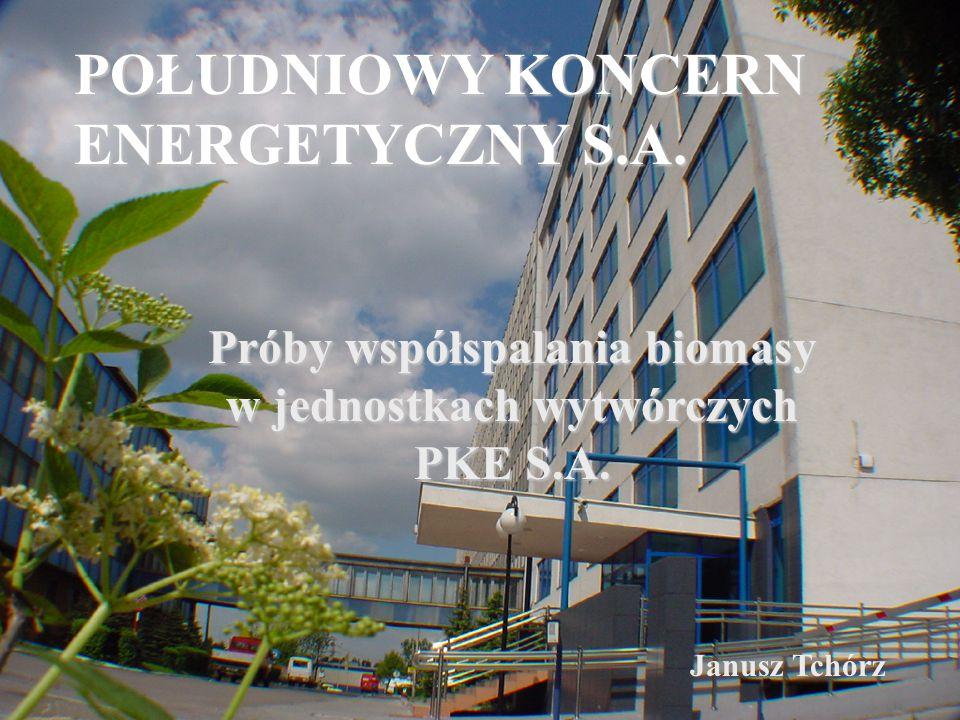 POŁUDNIOWY KONCERN ENERGETYCZNY S.A. Próby współspalania biomasy w jednostkach wytwórczych PKE S.A. Janusz Tchórz