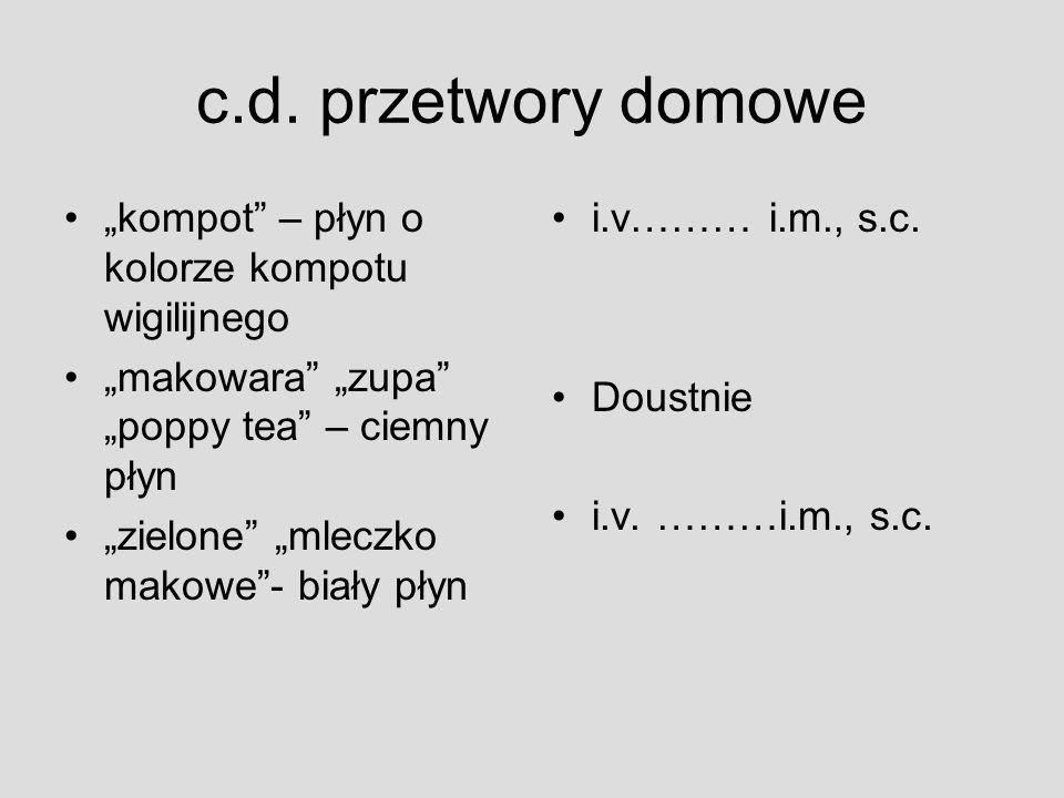 """c.d. przetwory domowe """"kompot"""" – płyn o kolorze kompotu wigilijnego """"makowara"""" """"zupa"""" """"poppy tea"""" – ciemny płyn """"zielone"""" """"mleczko makowe""""- biały płyn"""