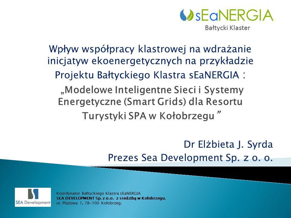 """Wpływ współpracy klastrowej na wdrażanie inicjatyw ekoenergetycznych na przykładzie Projektu Bałtyckiego Klastra sEaNERGIA : """"Modelowe Inteligentne Sieci i Systemy Energetyczne (Smart Grids) dla Resortu Turystyki SPA w Kołobrzegu Dr Elżbieta J."""