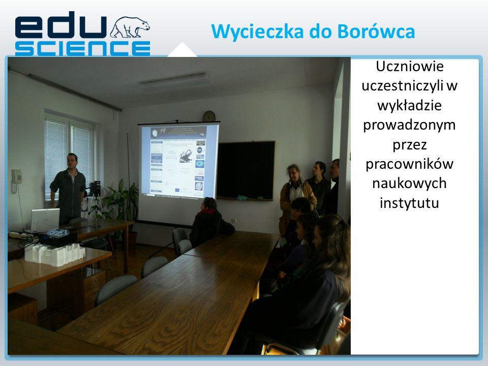 Uczniowie uczestniczyli w wykładzie prowadzonym przez pracowników naukowych instytutu Wycieczka do Borówca