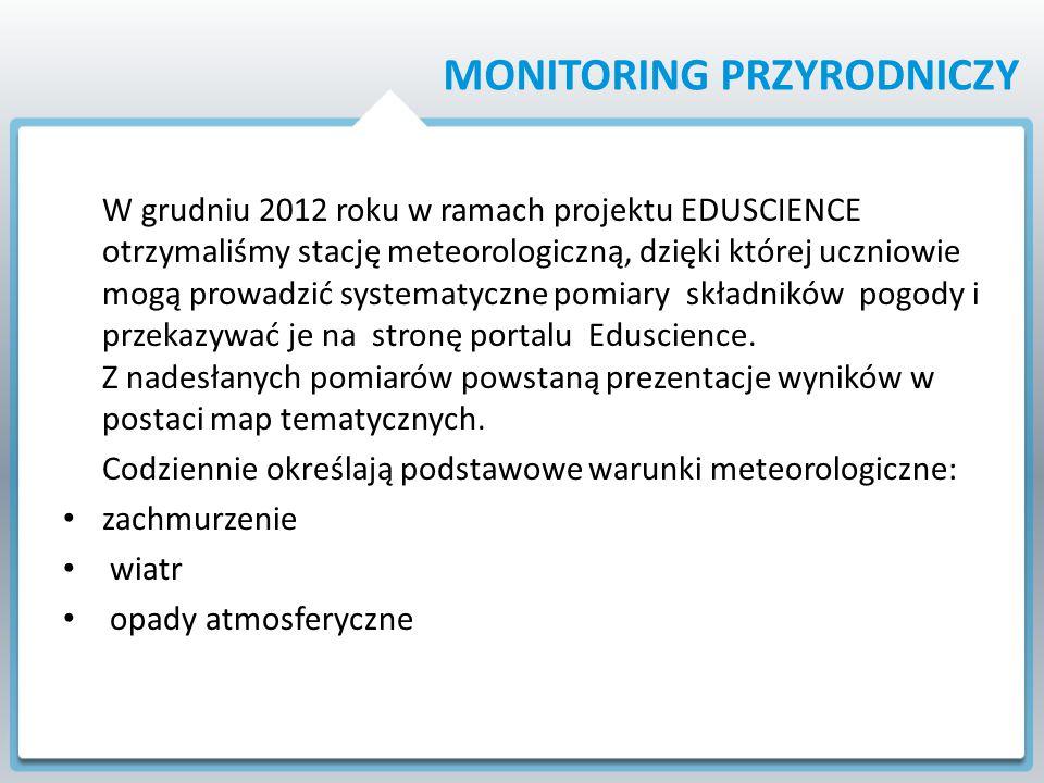 W grudniu 2012 roku w ramach projektu EDUSCIENCE otrzymaliśmy stację meteorologiczną, dzięki której uczniowie mogą prowadzić systematyczne pomiary składników pogody i przekazywać je na stronę portalu Eduscience.