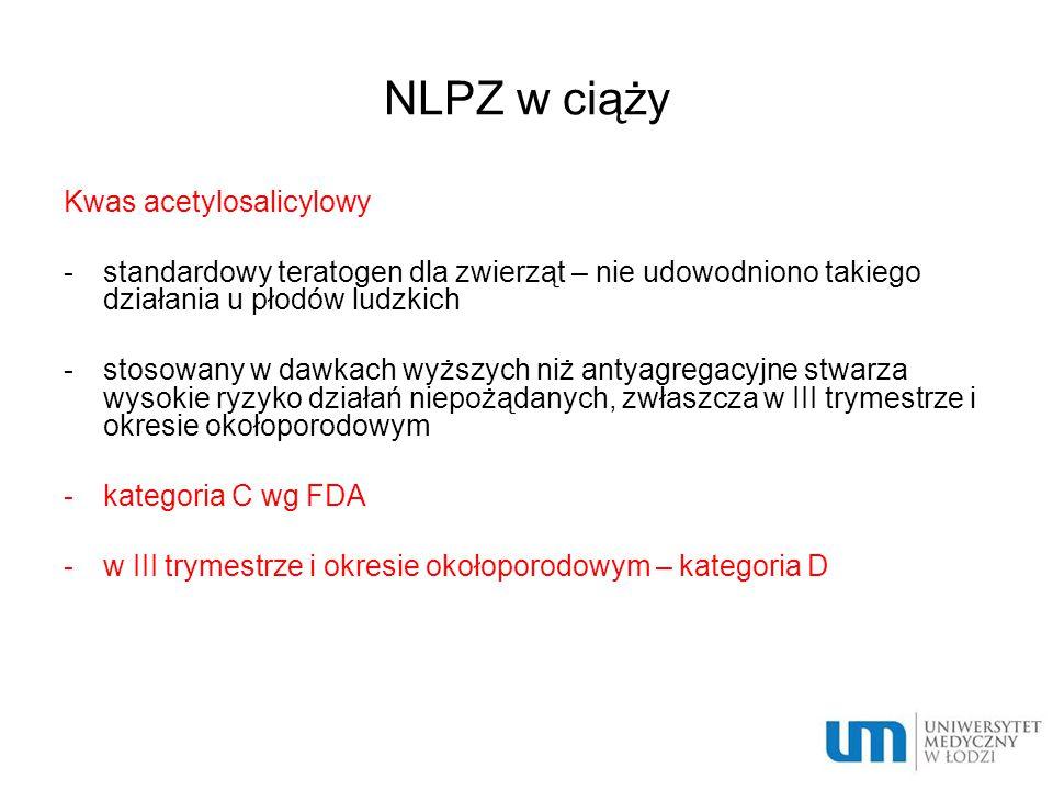 NLPZ w ciąży Kwas acetylosalicylowy -standardowy teratogen dla zwierząt – nie udowodniono takiego działania u płodów ludzkich -stosowany w dawkach wyż
