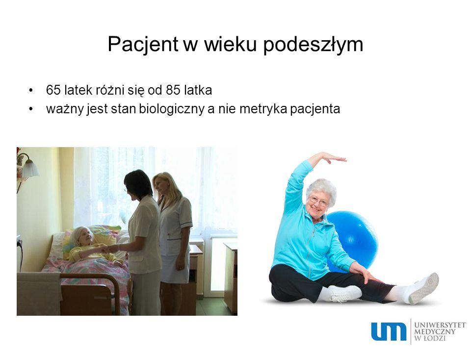 Pacjent w wieku podeszłym 65 latek różni się od 85 latka ważny jest stan biologiczny a nie metryka pacjenta