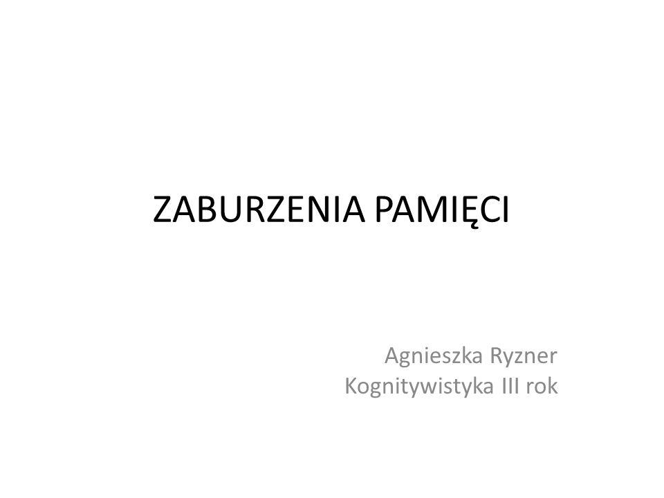 ZABURZENIA PAMIĘCI Agnieszka Ryzner Kognitywistyka III rok