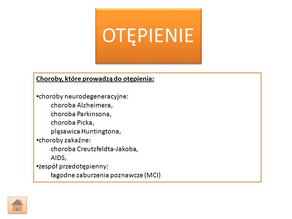 OTĘPIENIE Choroby, które prowadzą do otępienia: choroby neurodegeneracyjne: choroba Alzheimera, choroba Parkinsona, choroba Picka, pląsawica Huntingto