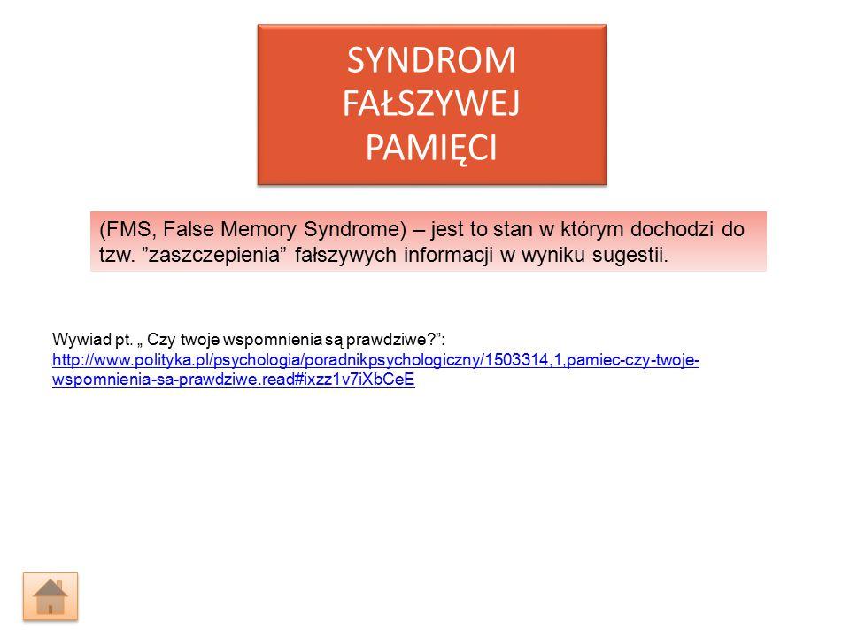 """(FMS, False Memory Syndrome) – jest to stan w którym dochodzi do tzw. """"zaszczepienia"""" fałszywych informacji w wyniku sugestii. SYNDROM FAŁSZYWEJ PAMIĘ"""