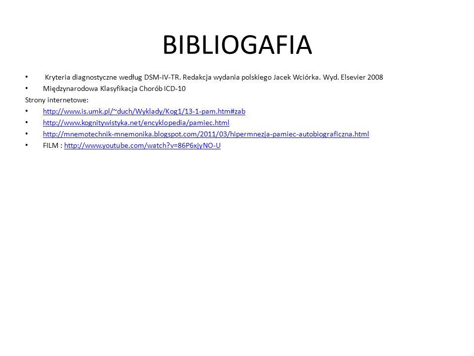 BIBLIOGAFIA Kryteria diagnostyczne według DSM-IV-TR. Redakcja wydania polskiego Jacek Wciórka. Wyd. Elsevier 2008 Międzynarodowa Klasyfikacja Chorób I