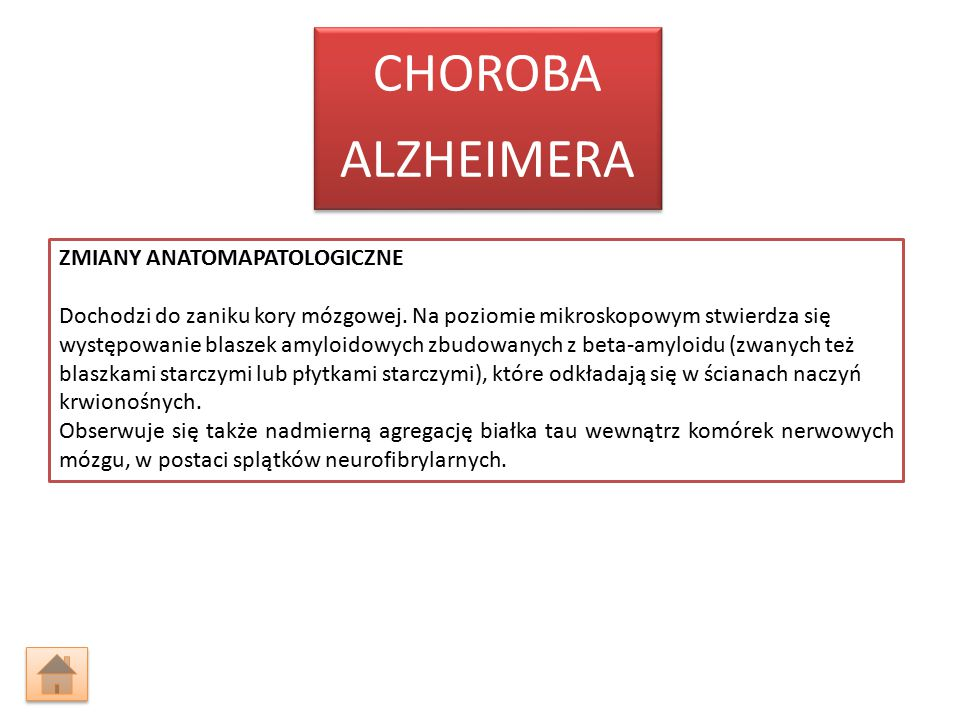 ZMIANY ANATOMAPATOLOGICZNE Dochodzi do zaniku kory mózgowej. Na poziomie mikroskopowym stwierdza się występowanie blaszek amyloidowych zbudowanych z b