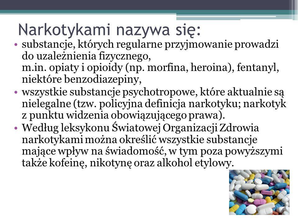 Narkotykami nazywa się: substancje, których regularne przyjmowanie prowadzi do uzależnienia fizycznego, m.in. opiaty i opioidy (np. morfina, heroina),