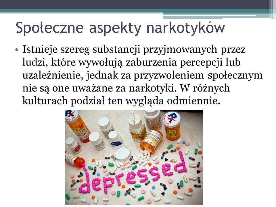Społeczne aspekty narkotyków Istnieje szereg substancji przyjmowanych przez ludzi, które wywołują zaburzenia percepcji lub uzależnienie, jednak za prz