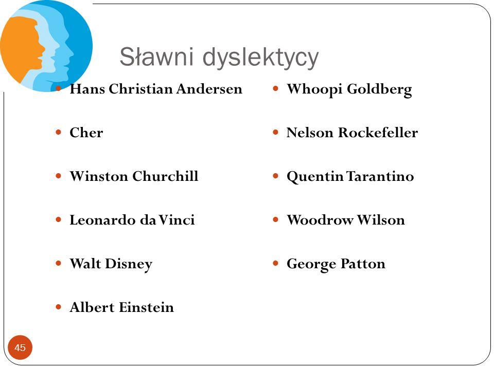 45 Sławni dyslektycy Hans Christian Andersen Cher Winston Churchill Leonardo da Vinci Walt Disney Albert Einstein Whoopi Goldberg Nelson Rockefeller Q