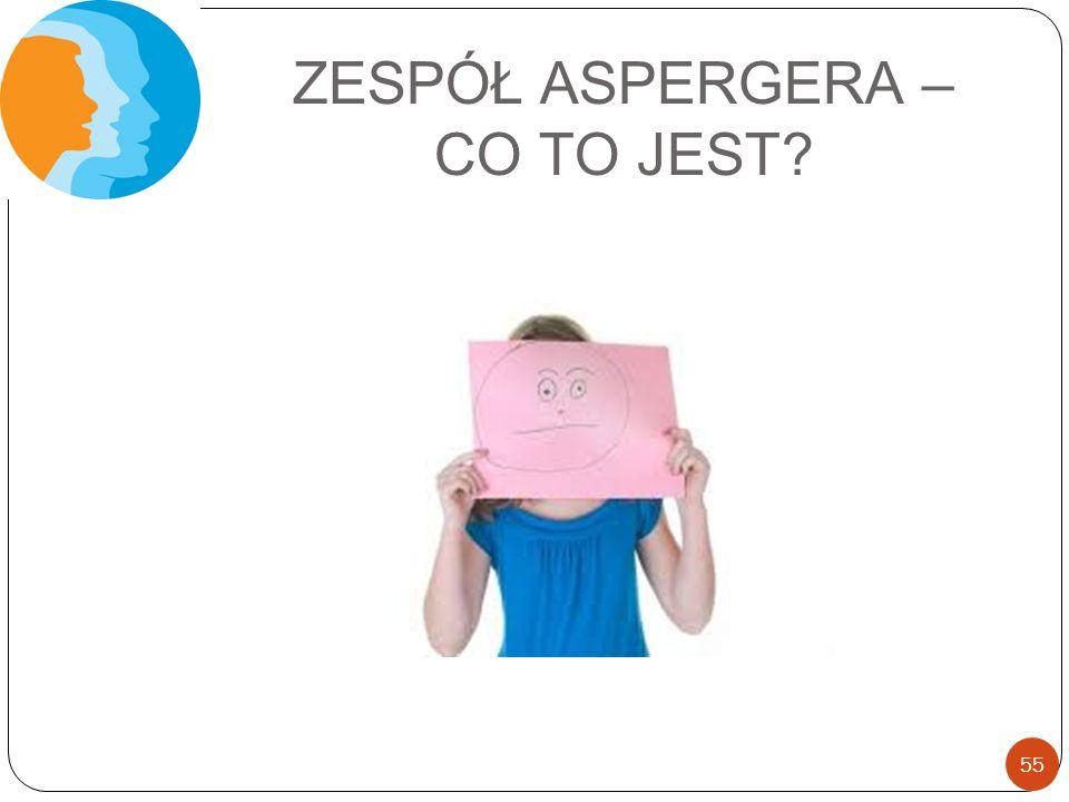 ZESPÓŁ ASPERGERA – CO TO JEST? 55