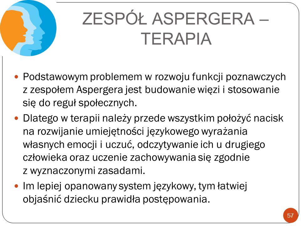 ZESPÓŁ ASPERGERA – TERAPIA Podstawowym problemem w rozwoju funkcji poznawczych z zespołem Aspergera jest budowanie więzi i stosowanie się do reguł spo