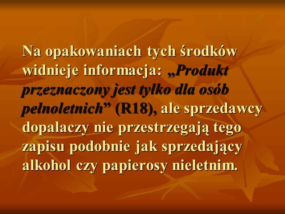 """Na opakowaniach tych środków widnieje informacja: """"Produkt przeznaczony jest tylko dla osób pełnoletnich"""" (R18), ale sprzedawcy dopalaczy nie przestrz"""