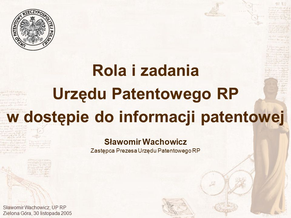 Sławomir Wachowicz; UP RP Zielona Góra, 30 listopada 2005 Rola i zadania Urzędu Patentowego RP w dostępie do informacji patentowej Sławomir Wachowicz