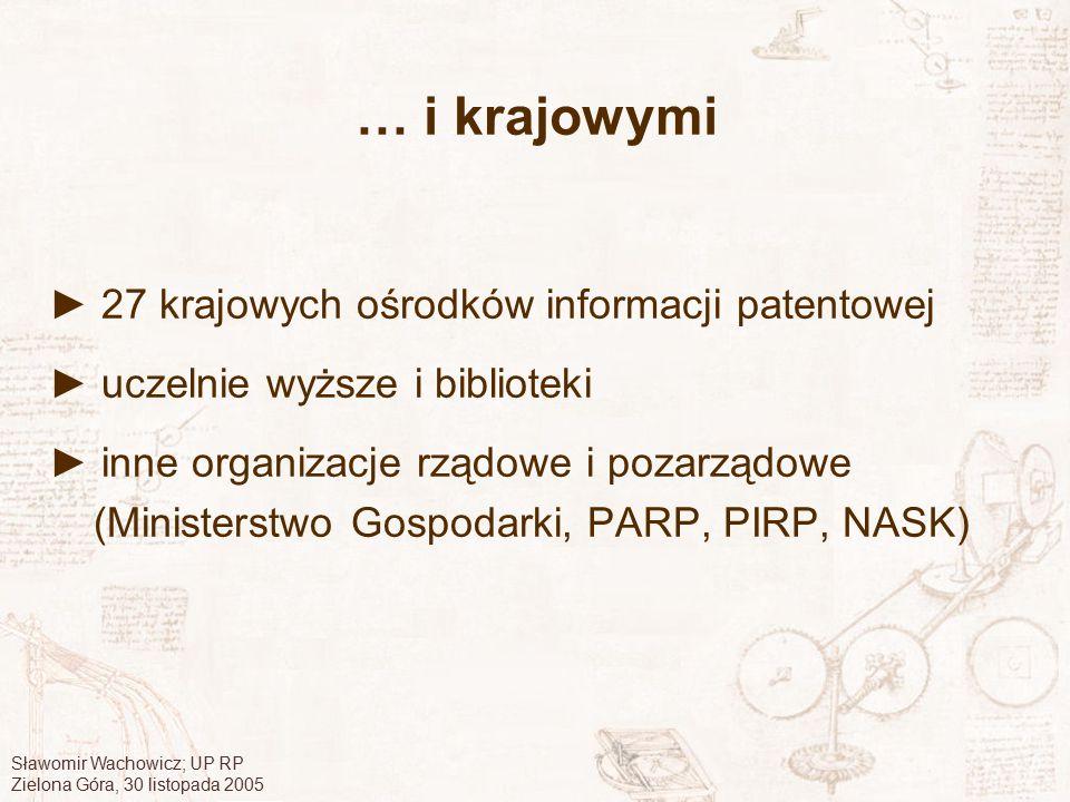 Sławomir Wachowicz; UP RP Zielona Góra, 30 listopada 2005 Ośrodki informacji patentowej Miasta, w których funkcjonuje więcej niż jeden Ośrodek Informacji Patentowej: Katowice – 2 Lublin – 2 Łódź – 2 Rzeszów – 2 Toruń – 2 Wrocław – 3