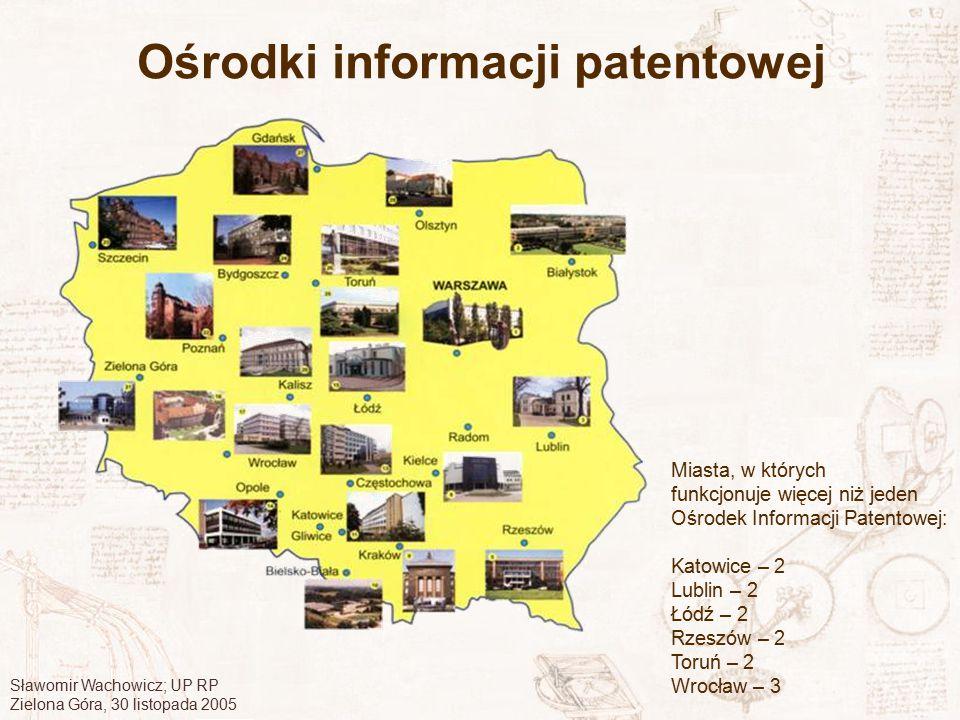 Sławomir Wachowicz; UP RP Zielona Góra, 30 listopada 2005 Ośrodki informacji patentowej Miasta, w których funkcjonuje więcej niż jeden Ośrodek Informa