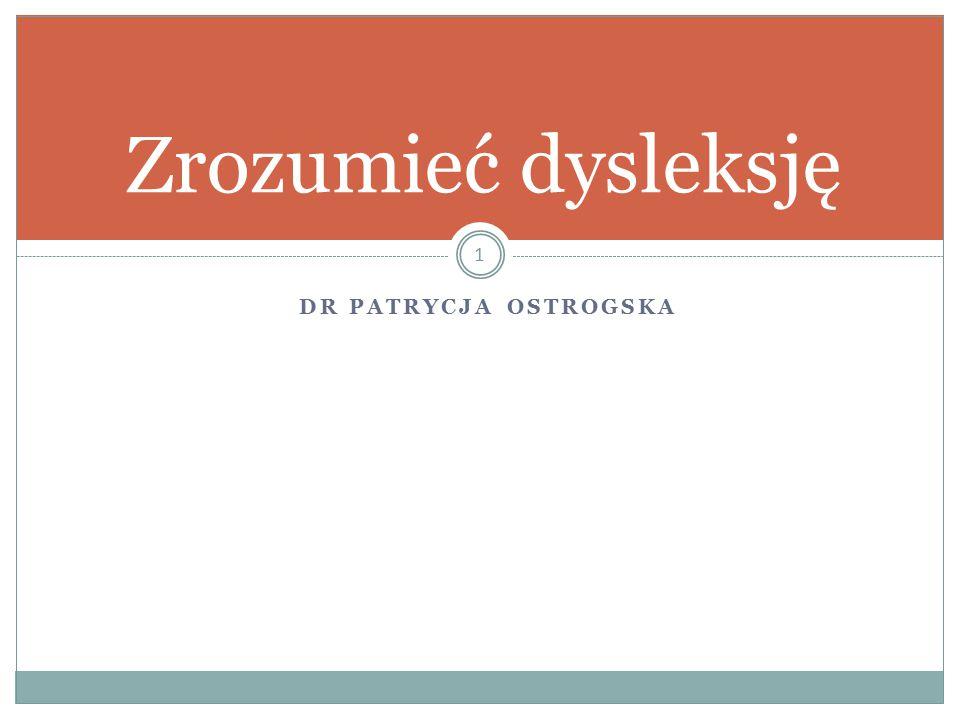 DR PATRYCJA OSTROGSKA 1 Zrozumieć dysleksję
