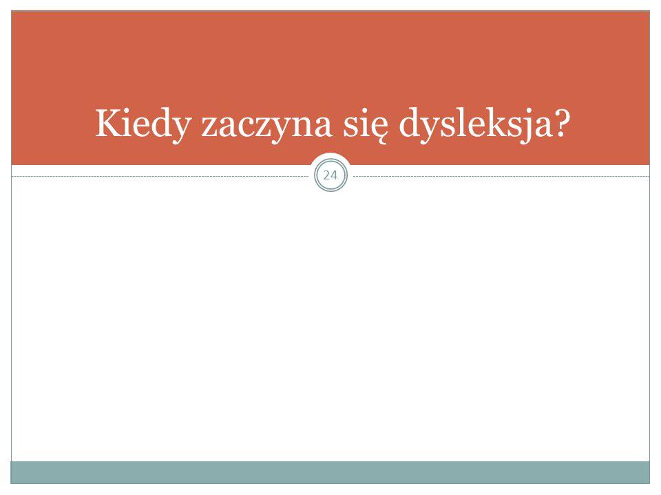 24 Kiedy zaczyna się dysleksja?
