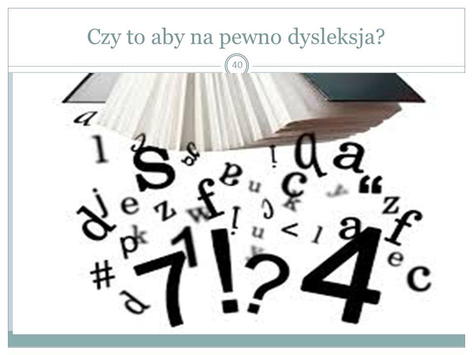 Czy to aby na pewno dysleksja? 40