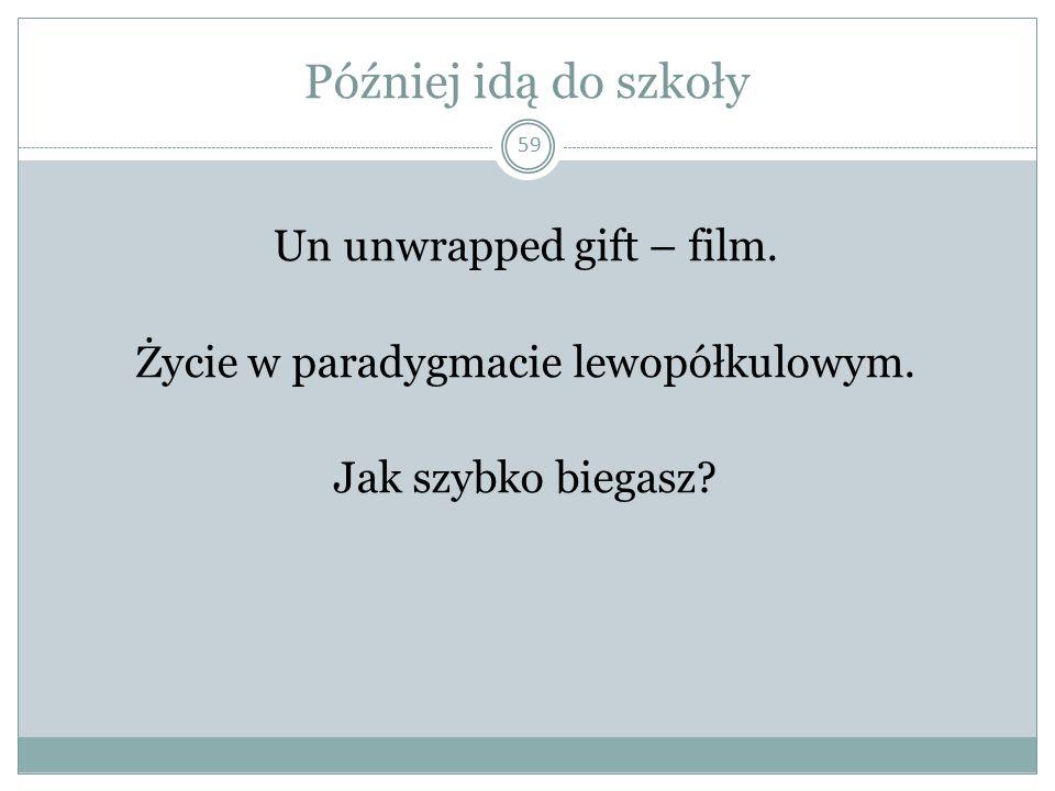 Później idą do szkoły 59 Un unwrapped gift – film.