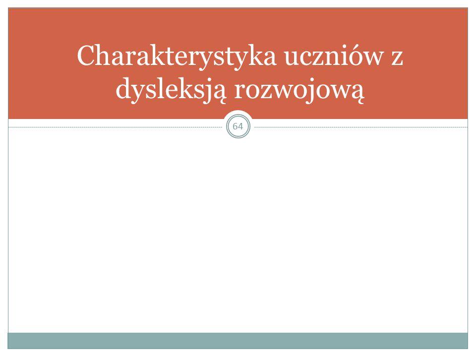 64 Charakterystyka uczniów z dysleksją rozwojową