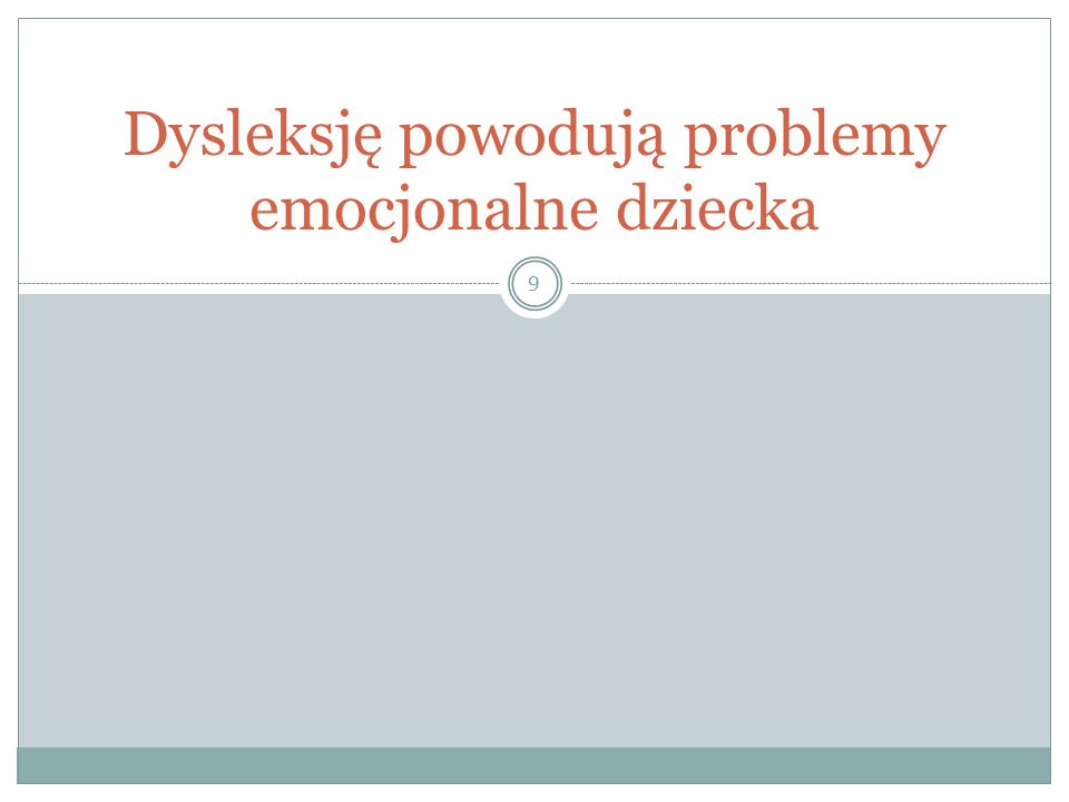 9 Dysleksję powodują problemy emocjonalne dziecka