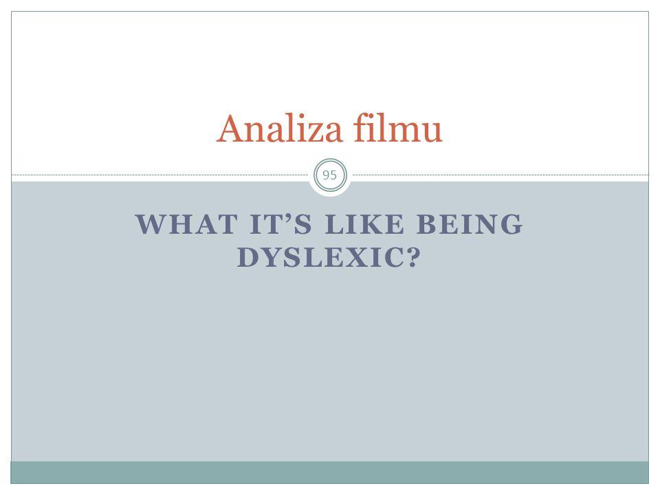 WHAT IT'S LIKE BEING DYSLEXIC? 95 Analiza filmu
