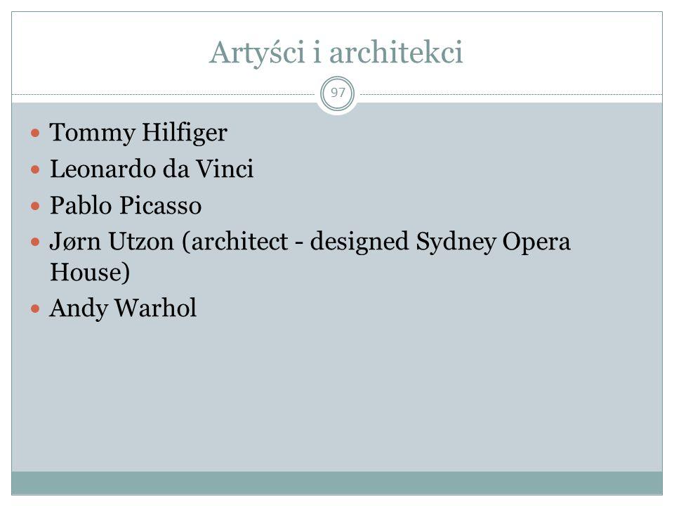 Artyści i architekci 97 Tommy Hilfiger Leonardo da Vinci Pablo Picasso Jørn Utzon (architect - designed Sydney Opera House) Andy Warhol