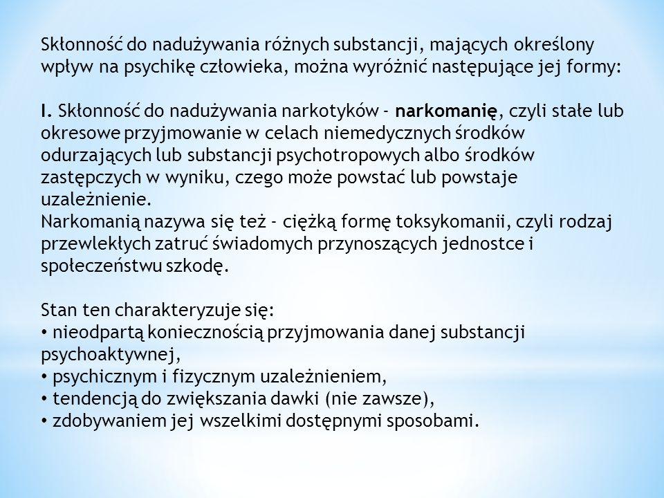 Skłonność do nadużywania różnych substancji, mających określony wpływ na psychikę człowieka, można wyróżnić następujące jej formy: I. Skłonność do nad
