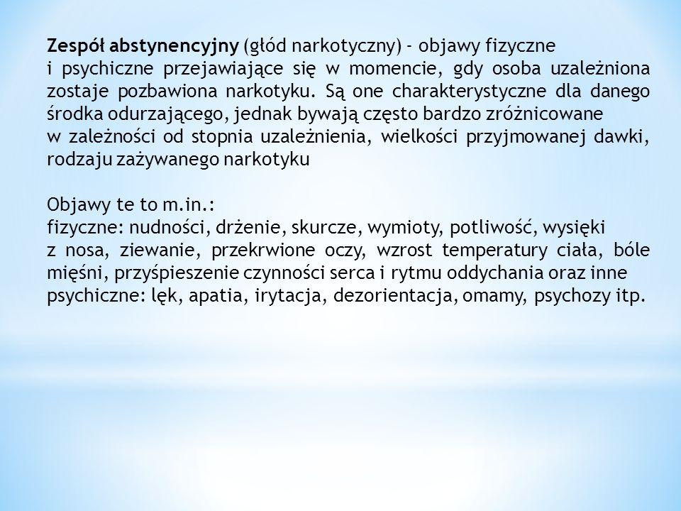 Zespół abstynencyjny (głód narkotyczny) - objawy fizyczne i psychiczne przejawiające się w momencie, gdy osoba uzależniona zostaje pozbawiona narkotyk